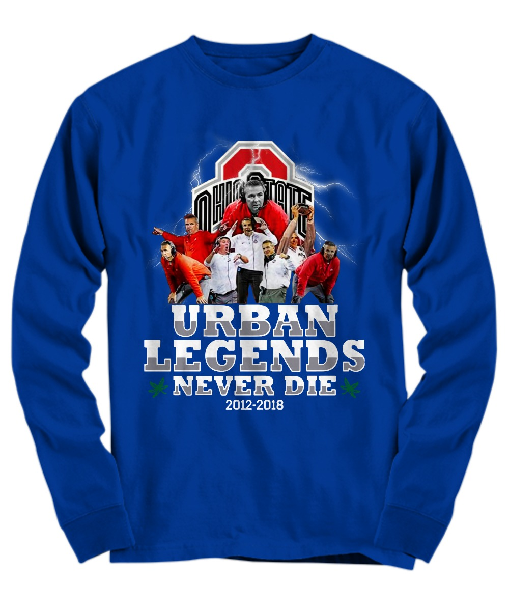 Urban Meyer Ohio State Urban Legends Never Die 2012 2018 Long Sleeve Tee