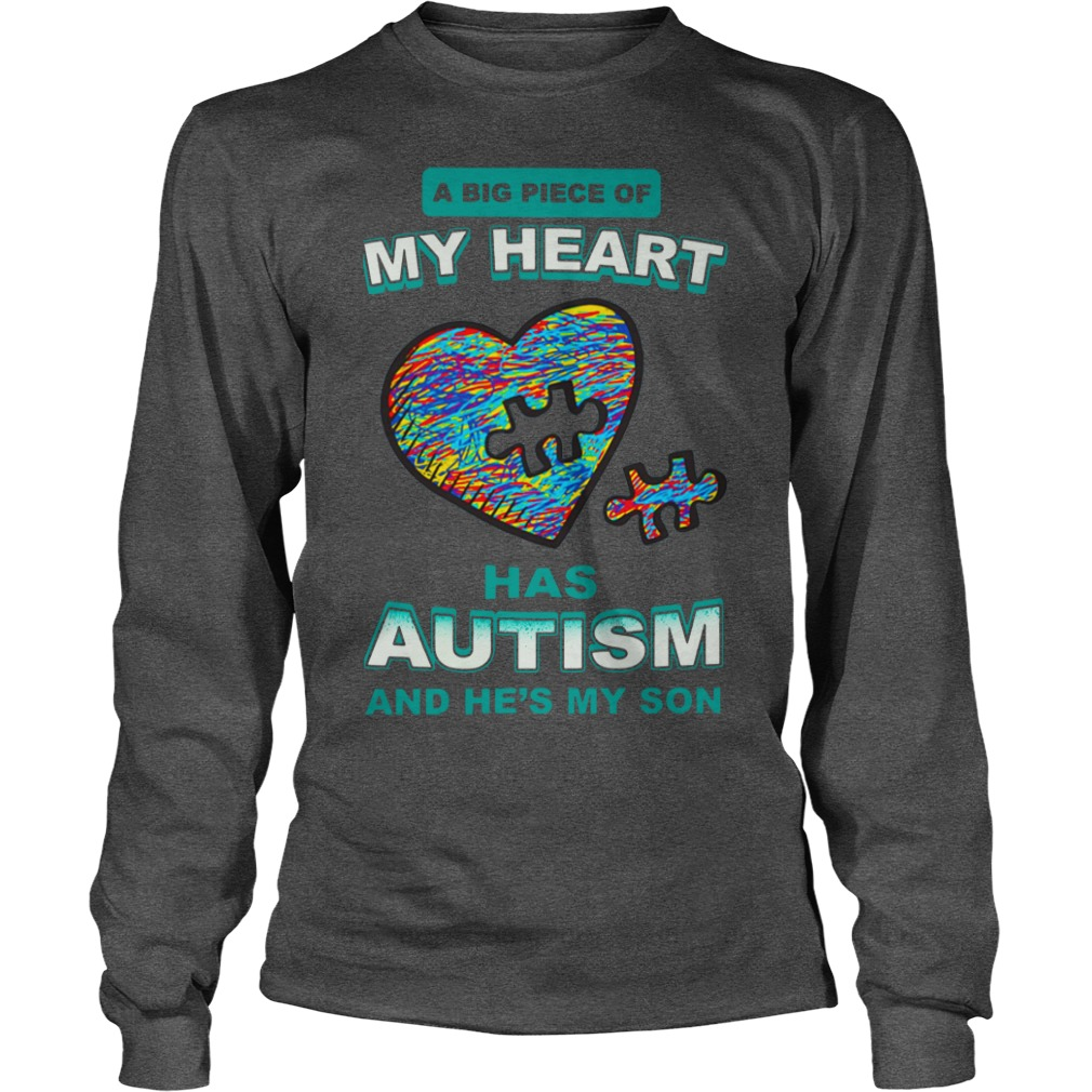 A big piece of my heart has autism and he's my son shirt unisex longsleeve tee