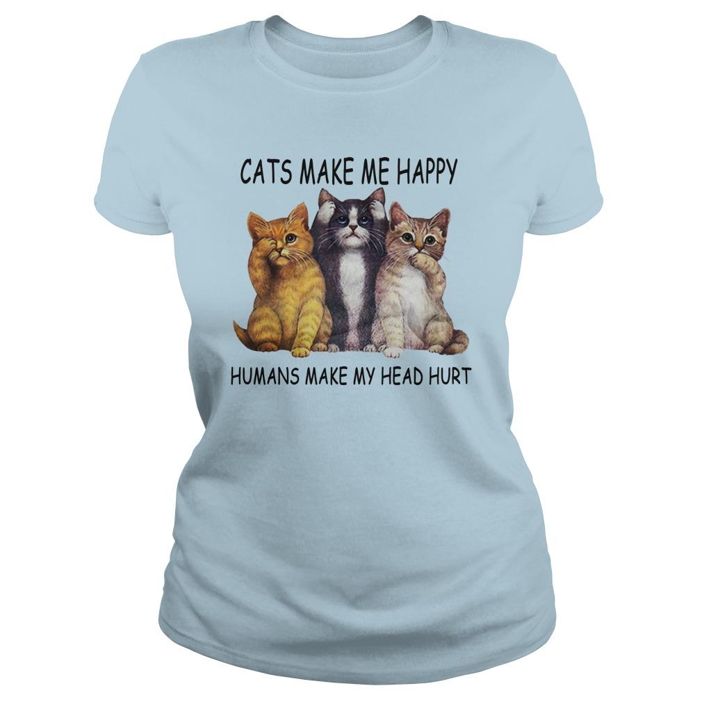 Cats make me happy humans make my head hurt shirt lady tee