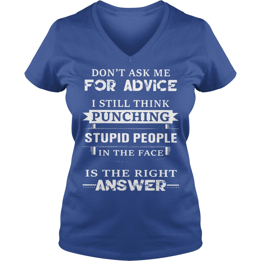 Don't ask me for advice I still think punching stupid people in the face shirt lady v-neck