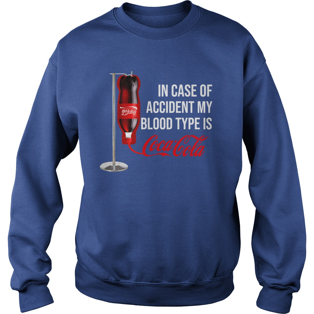 In case of accident my blood type is coca cola shirt sweat shirt