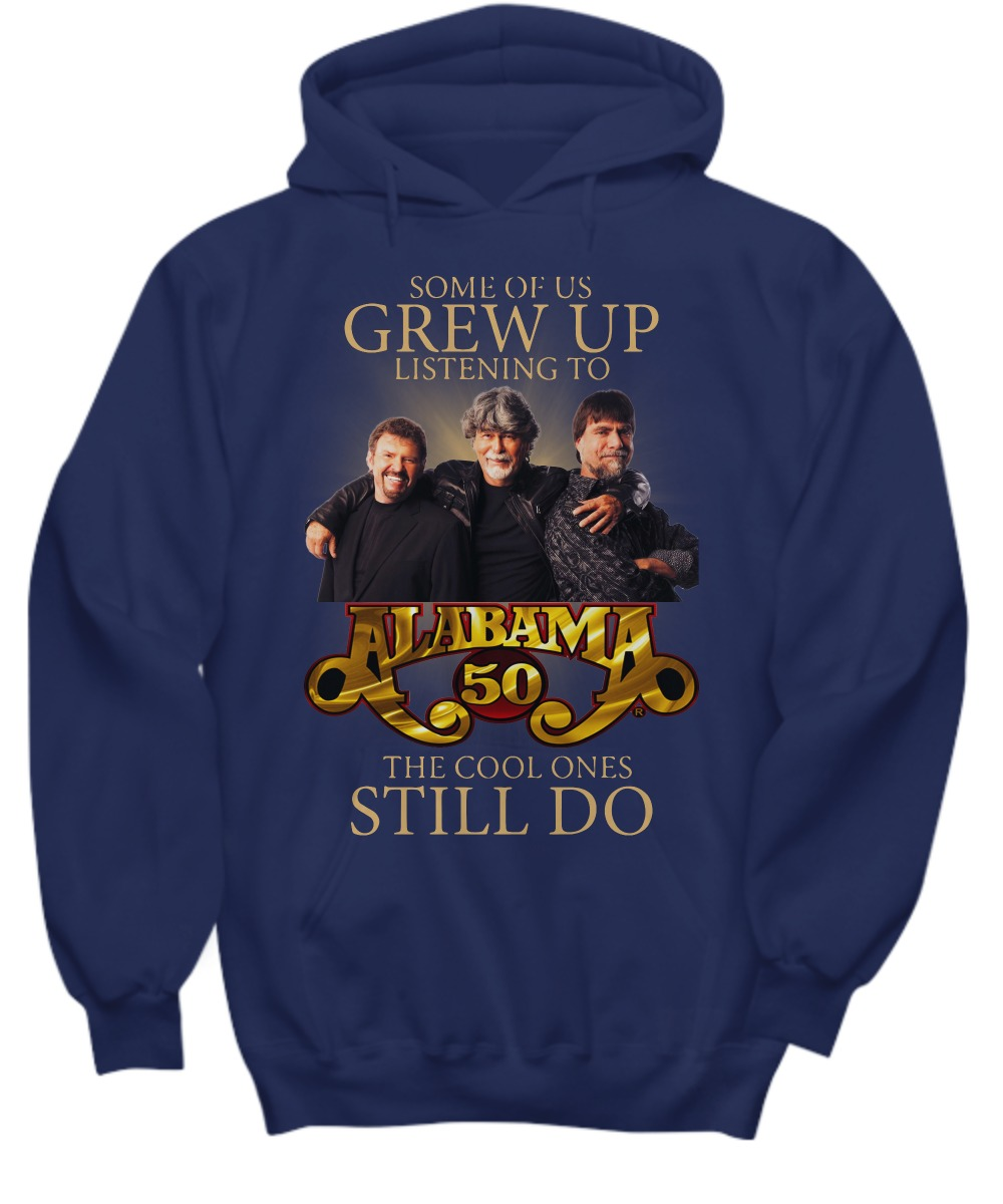 Some of us grew up listening to Alabama 50 the cool ones still do shirt Hoodie
