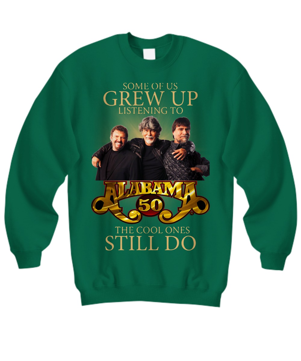 Some of us grew up listening to Alabama 50 the cool ones still do shirt SweatShirt