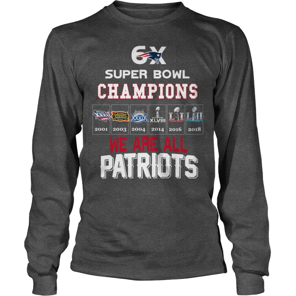 6x Super Bowl Champions We Are All Patriots shirt unisex longsleeve tee