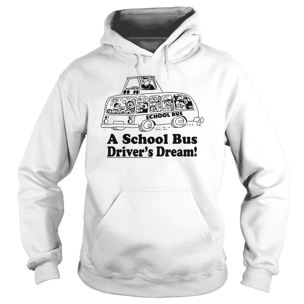 A School Bus Driver's Dream shirt hoodie