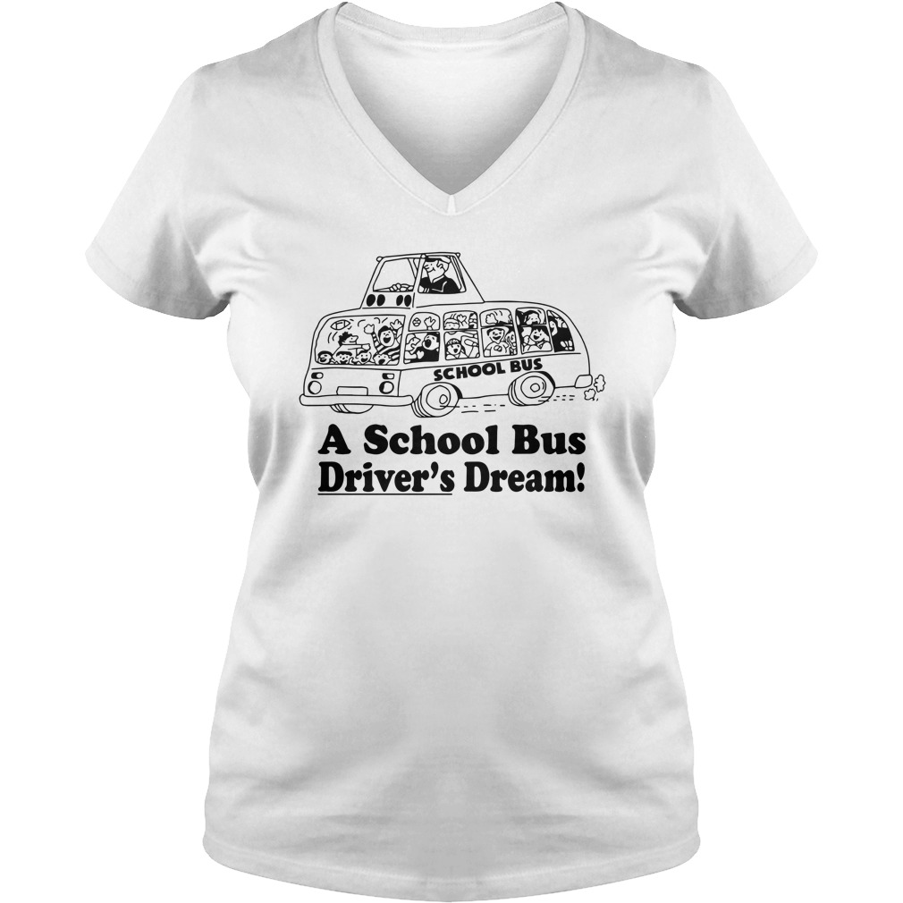 A School Bus Driver's Dream shirt lady v-neck
