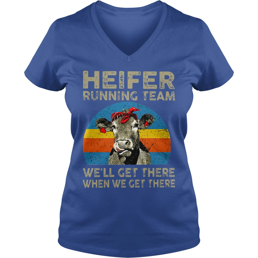 Heifer Running team We'll get there when we get there shirt lady v-neck