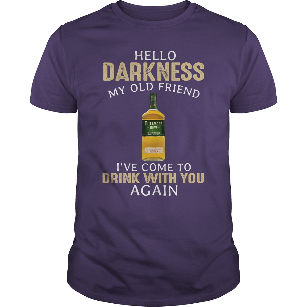 Tullamore Dew Hello darkness my old friend I have come to talk with you again shirt unisex tee