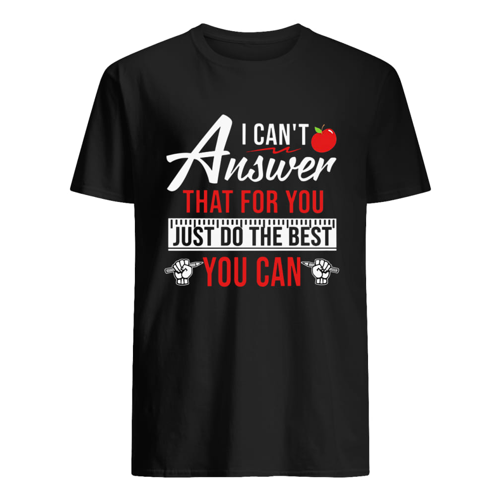 Apple I can't answer that for you just do the best you can shirt classic men's t-shirt