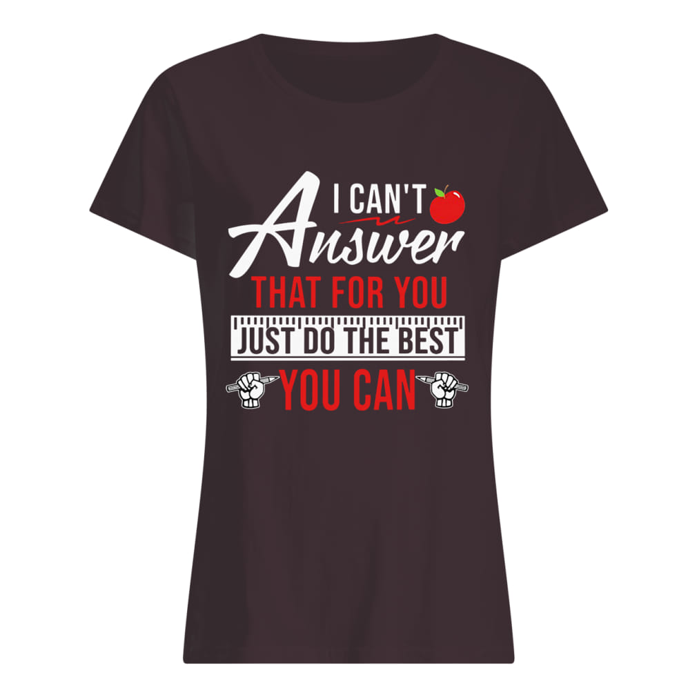 Apple I can't answer that for you just do the best you can shirt classic women's t-shirt