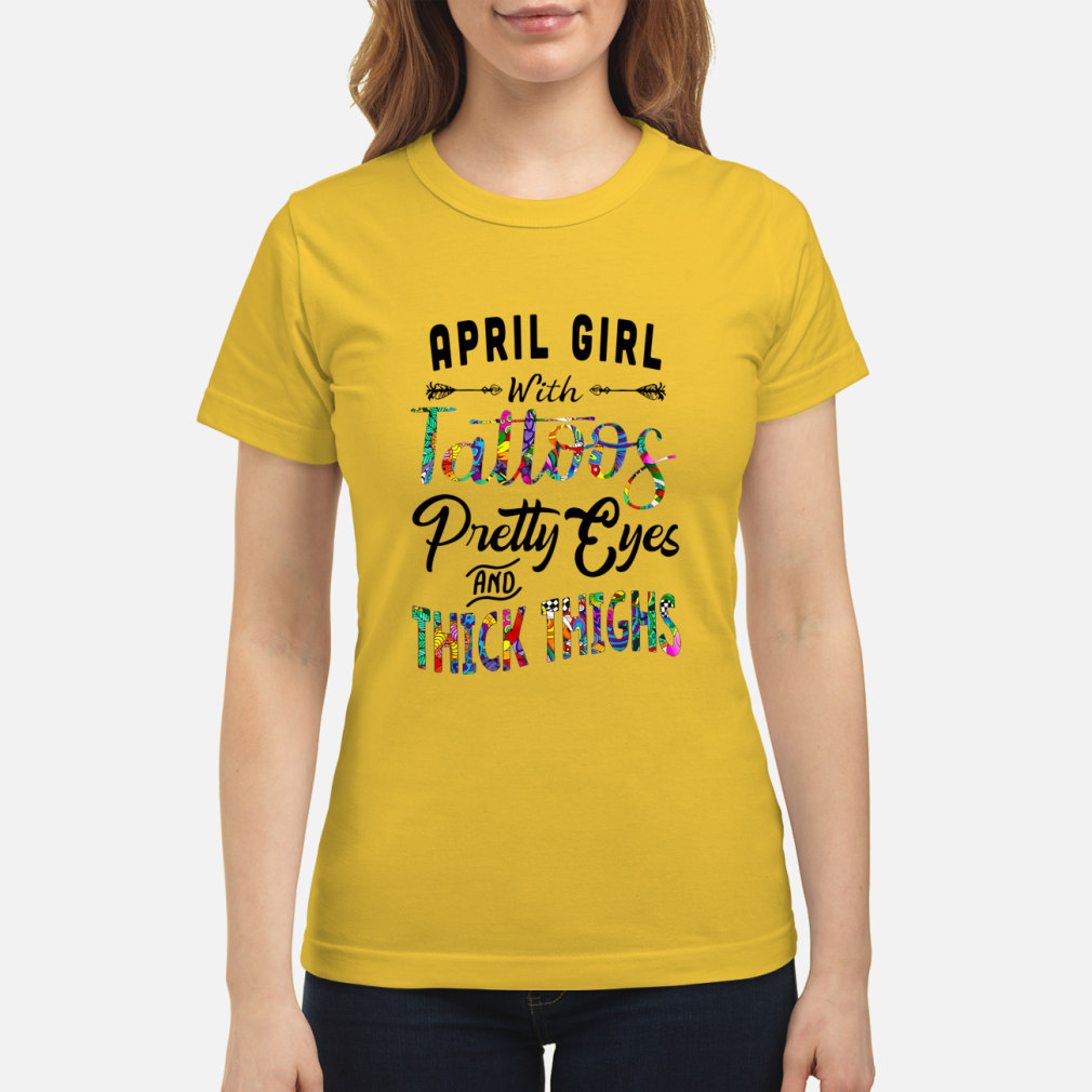 April Girl With Tattoos Pretty Eyes Thick Thighs shirt classic women's t-shirt