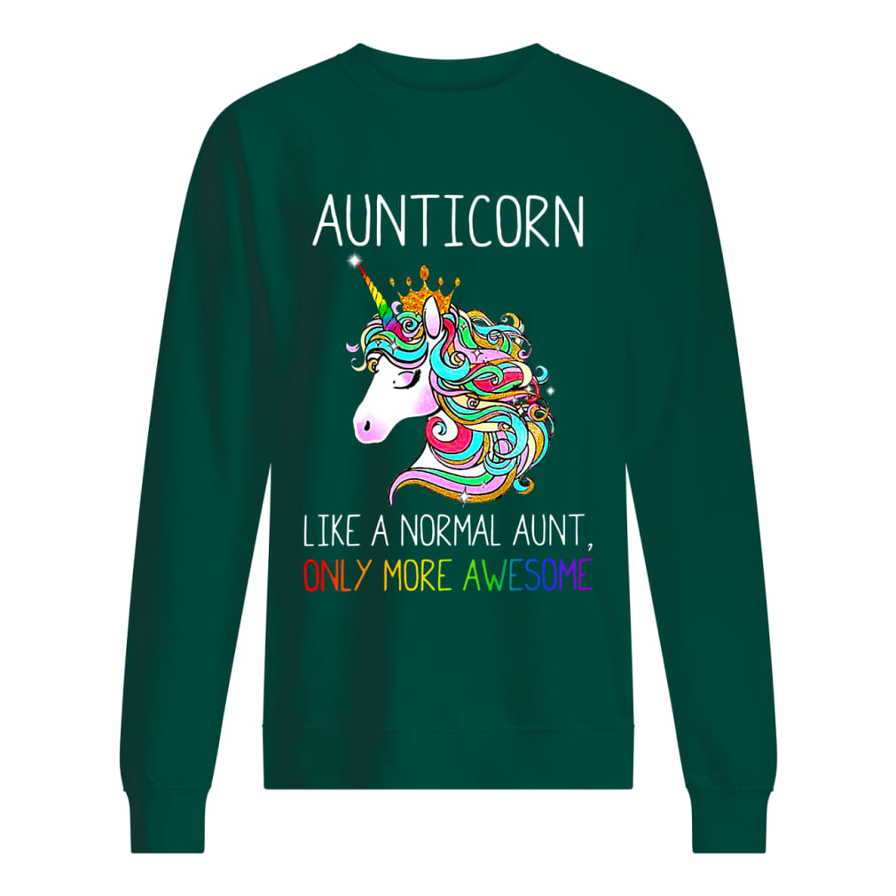 Aunticorn like a normal aunt only more awesome shirt unisex sweatshirt