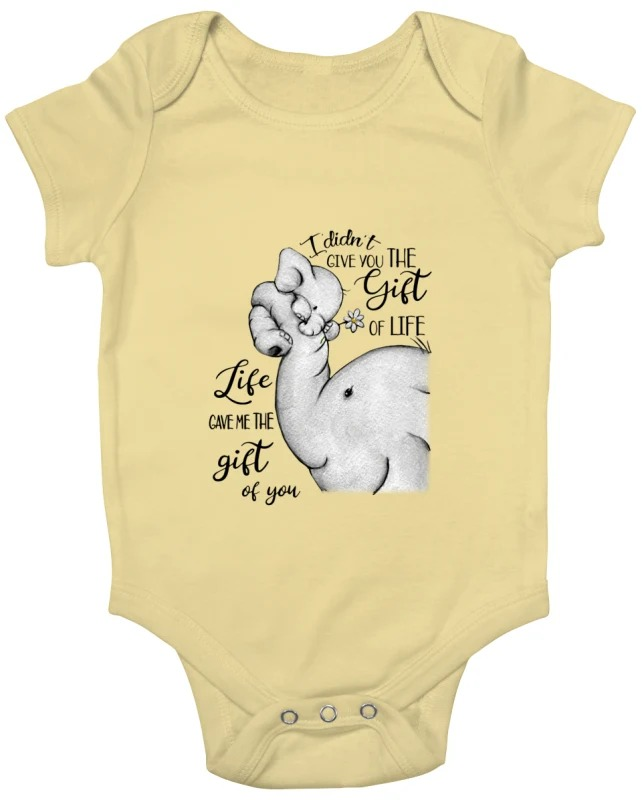 Elephant mom I didn't give you the gift of life life gave me the gift of you shirt Babygrow