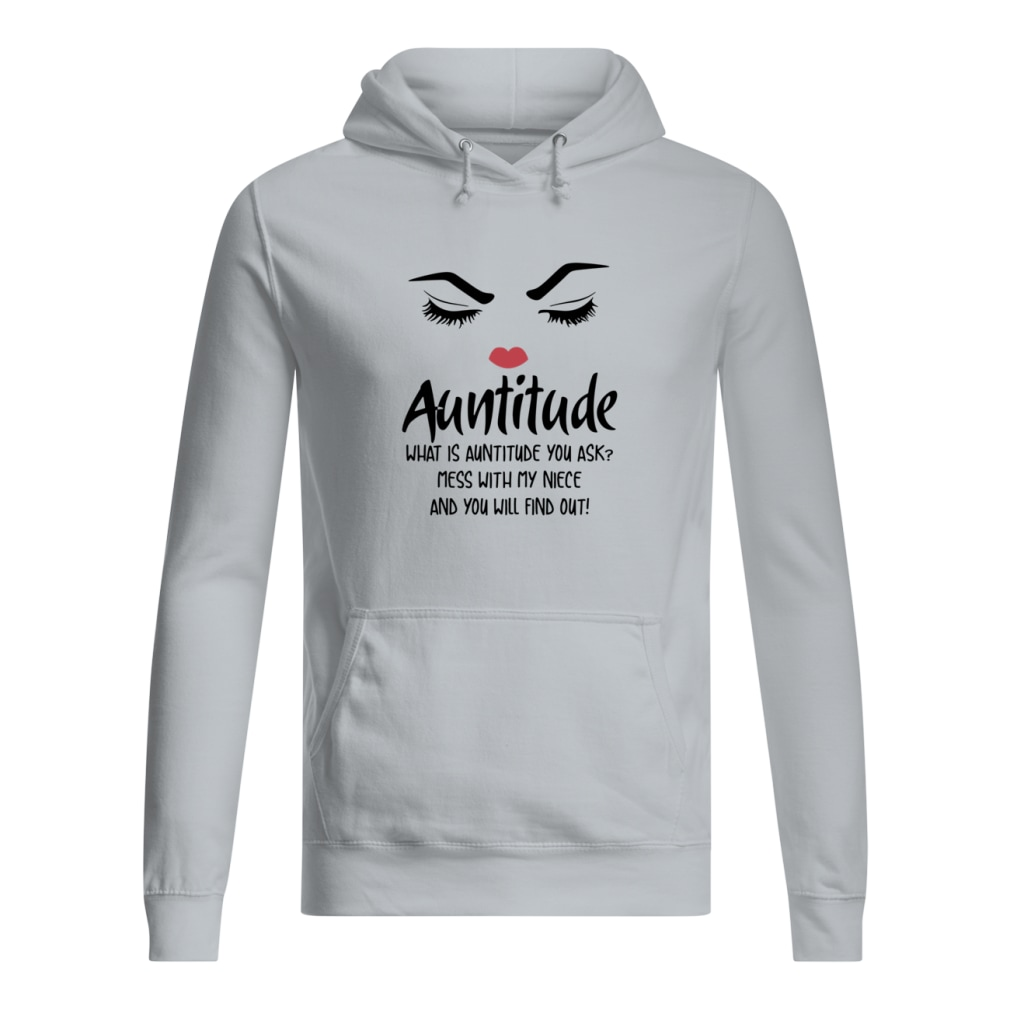 Face Auntitude what is Auntitude you ask mess with my niece and nephew shirt women's hoodie