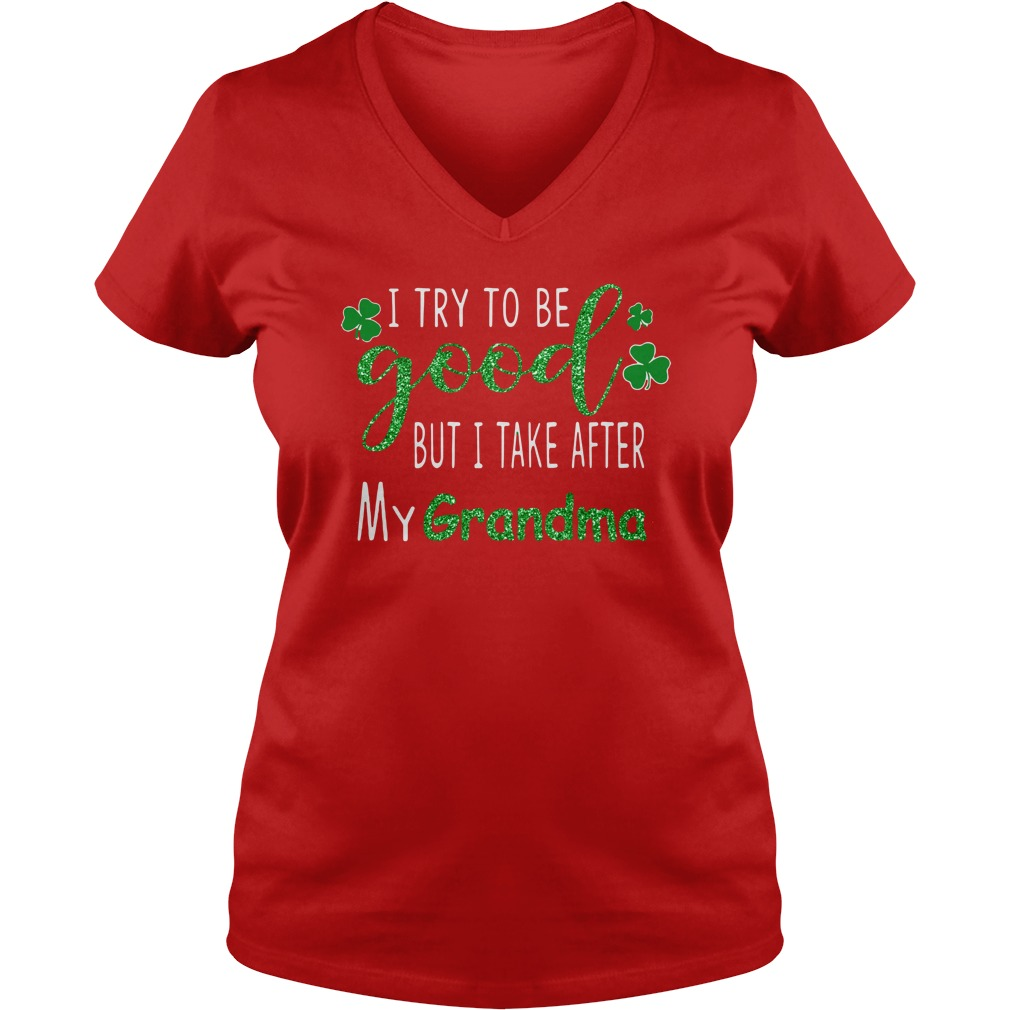 I try to be good but i take after my grandma St. Patrick's day shirt lady v-neck
