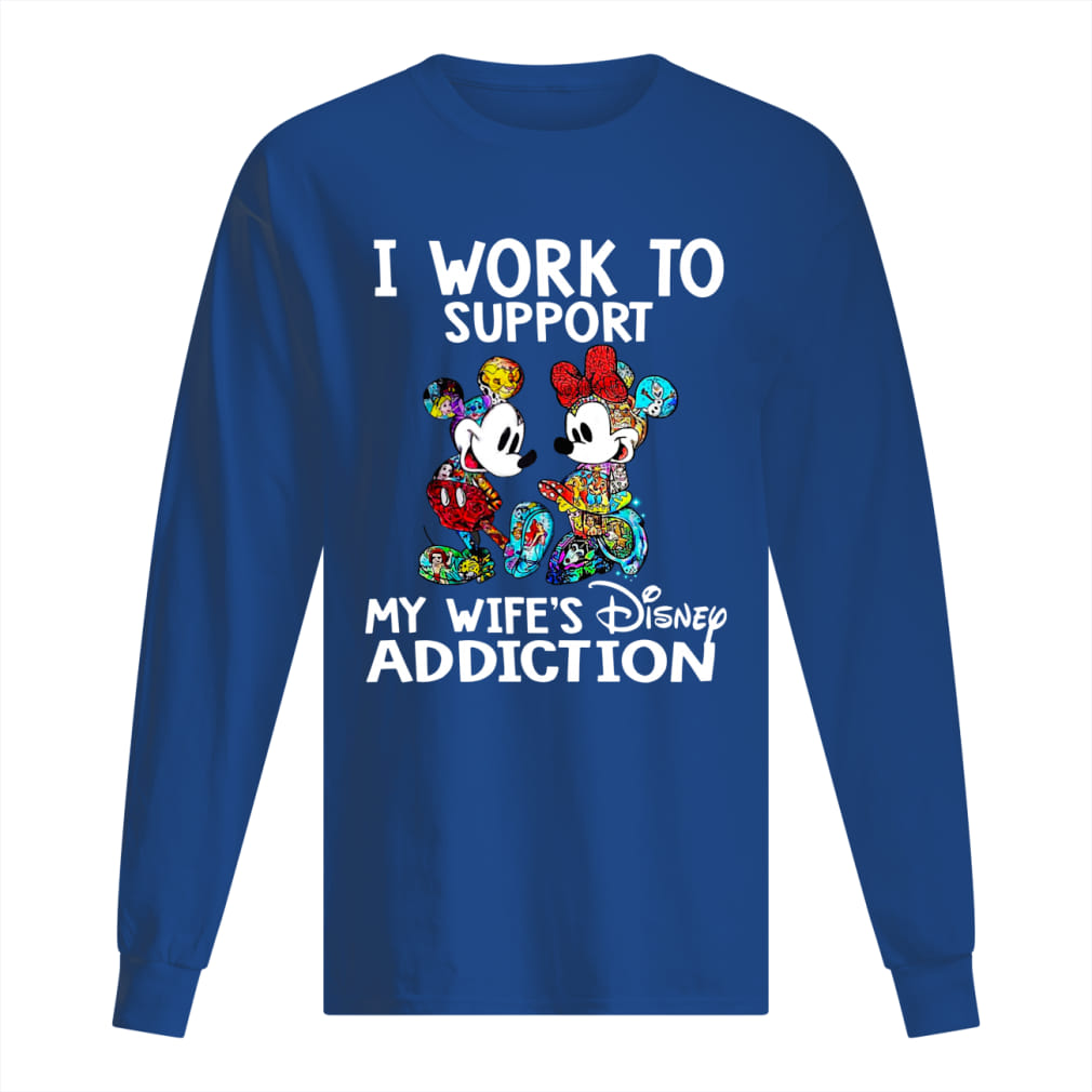I work to support my wife's Disney addiction Mickey and Minnie version shirt men's long sleeved t-shirt