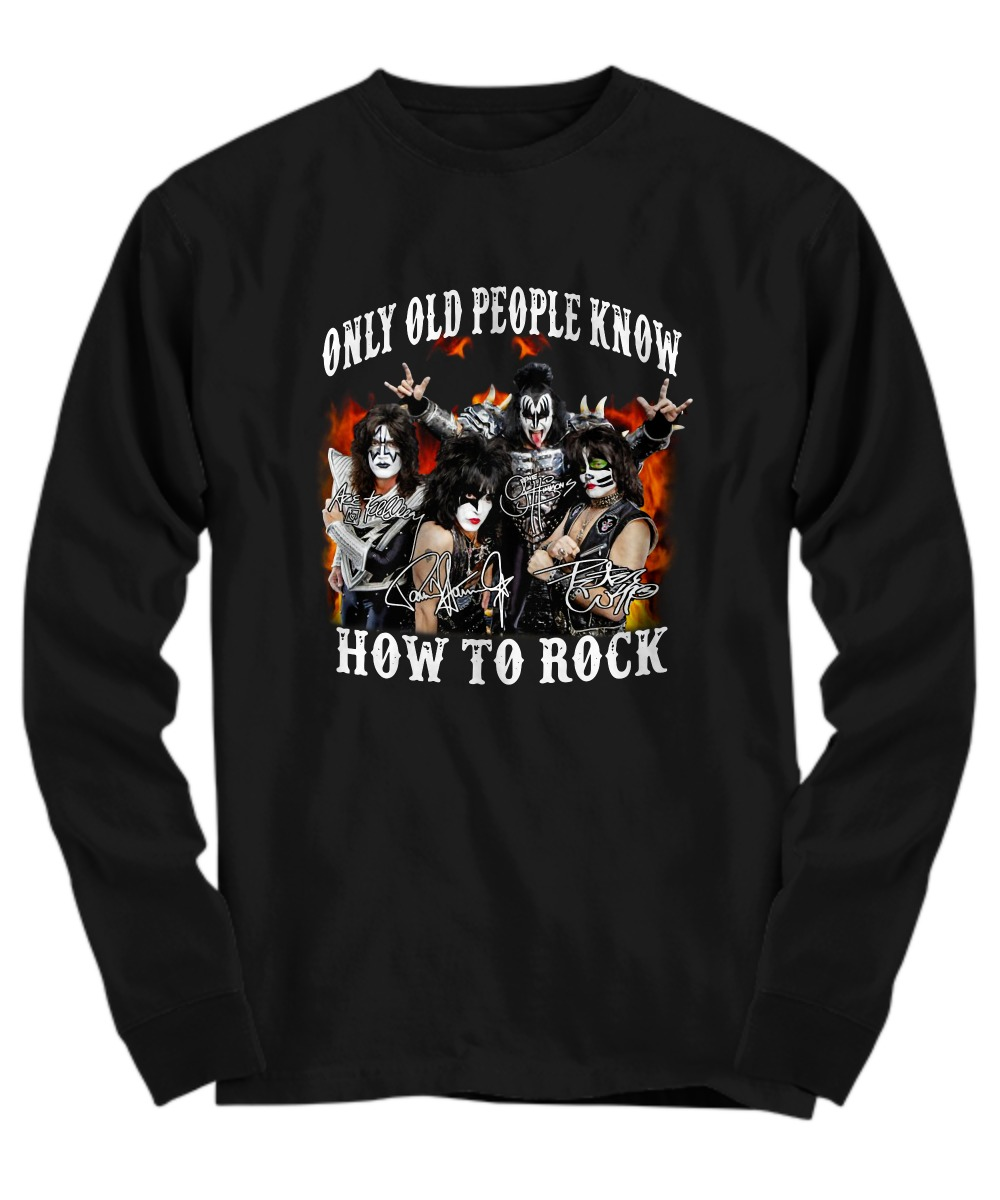 Kiss band only old people know how to rock shirt Long Sleeve