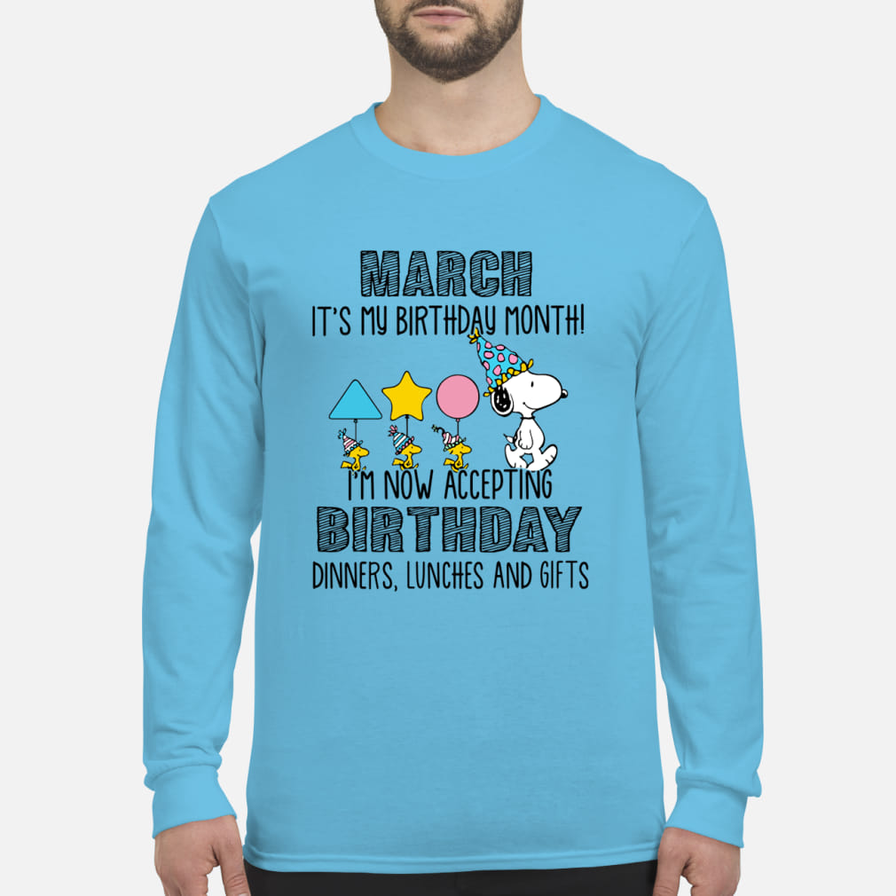 Snoopy March it's my birthday month I'm now accepting birthday dinners lunches and gifts shirt men's long sleeved t-shirt