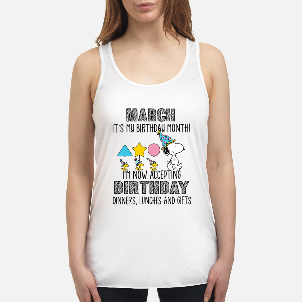 Snoopy March it's my birthday month I'm now accepting birthday dinners lunches and gifts shirt premium women's t-shirt