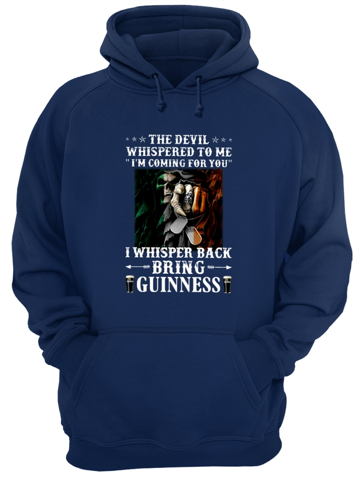 The devil whispered to me i'm coming for you I whisper back bring guinness shirt unisex hoodie