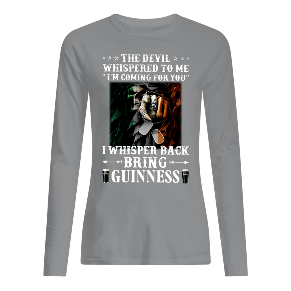The devil whispered to me i'm coming for you I whisper back bring guinness shirt women's long sleeved t-shirt