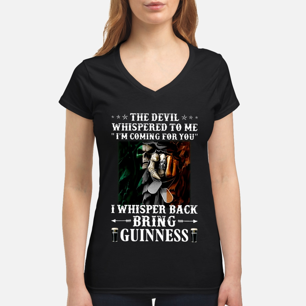 The devil whispered to me i'm coming for you I whisper back bring guinness shirt women's v-neck t-shirt