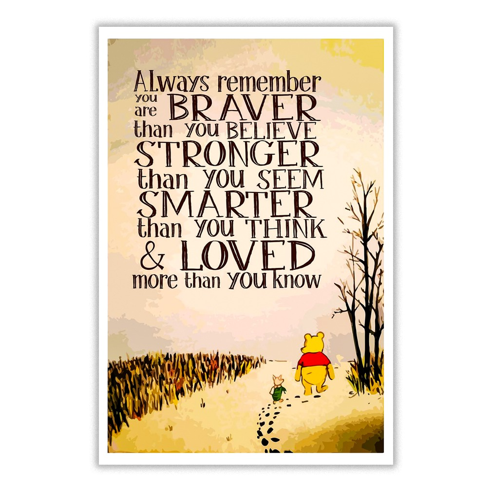Winnie the Pooh You are braver than you believe, stronger than you seem, and smarter than you think poster