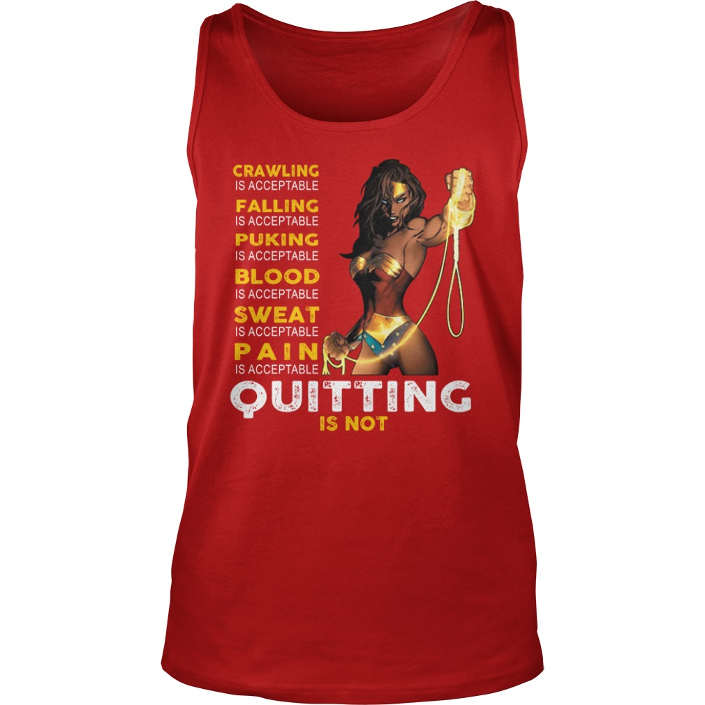 Wonder woman crawling falling puking blood sweat pain is acceptable quitting is not shirt unisex tank top