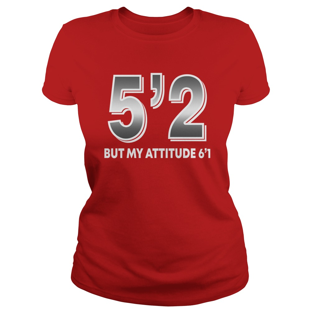 5'2 but my attitude 6'1 shirt lady tee