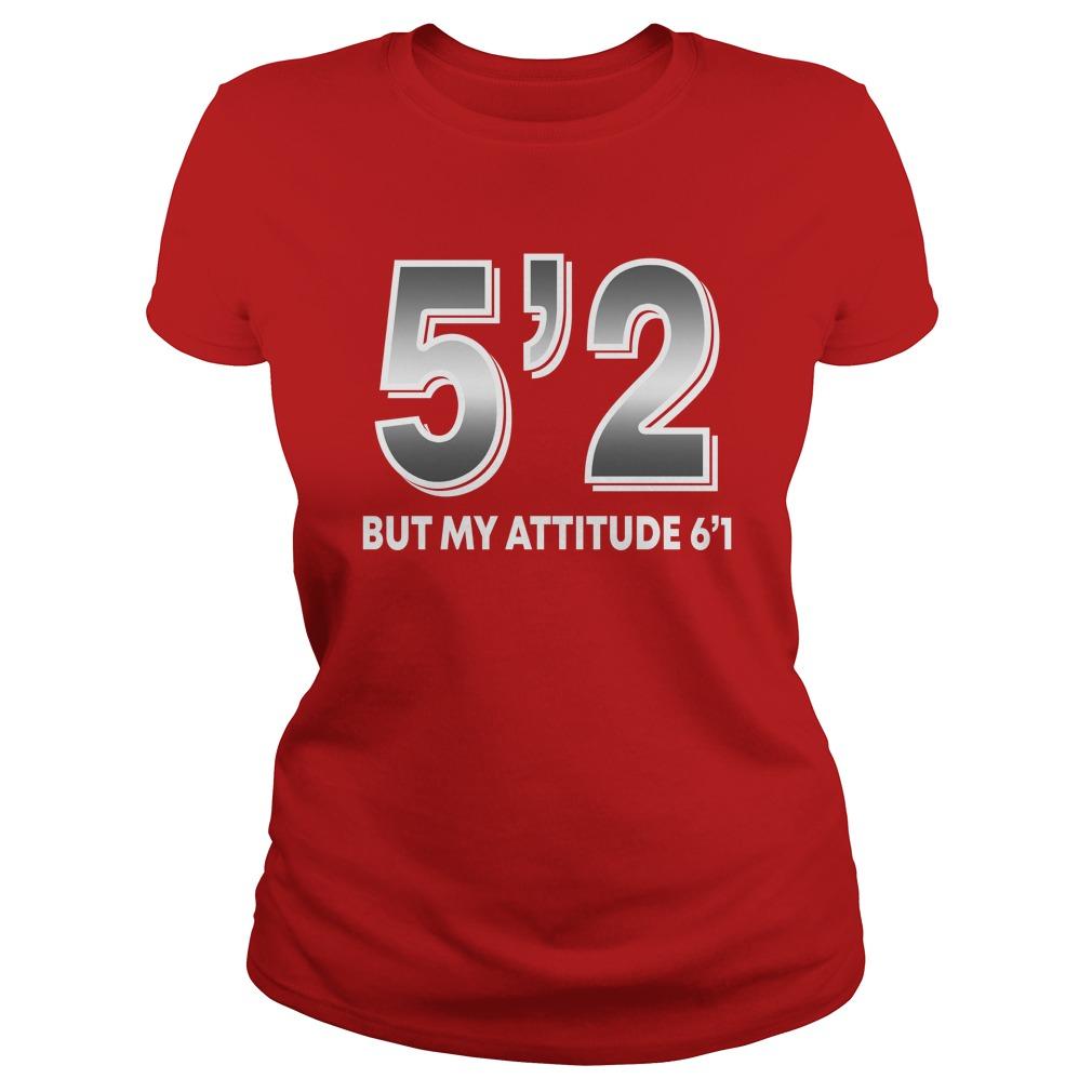 5'2 but my attitude 6'1 shirt lady tee