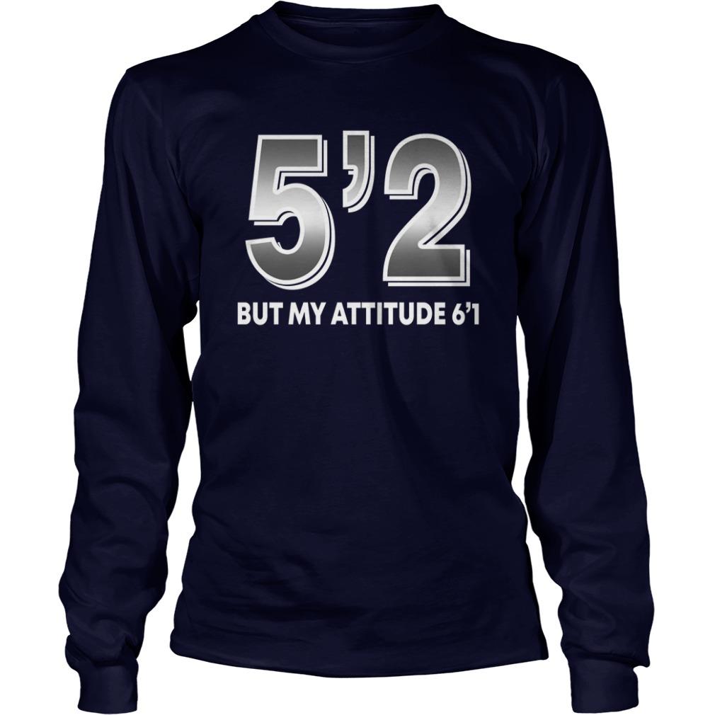 5'2 but my attitude 6'1 shirt unisex longsleeve tee