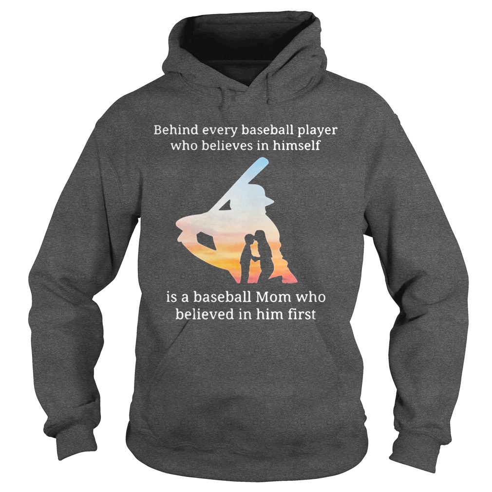 Behind every baseball player who believes in himself is a baseball mom shirt hoodie