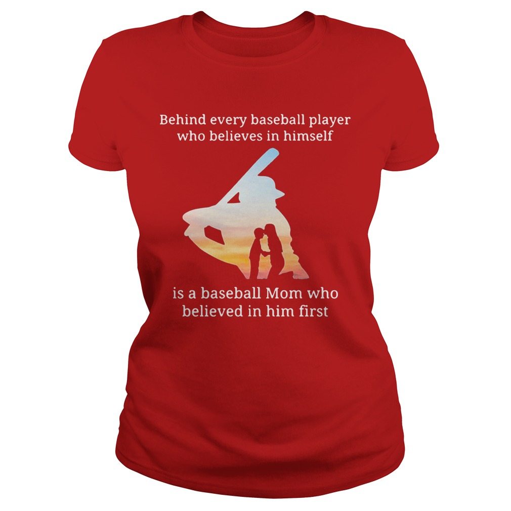Behind every baseball player who believes in himself is a baseball mom shirt lady tee