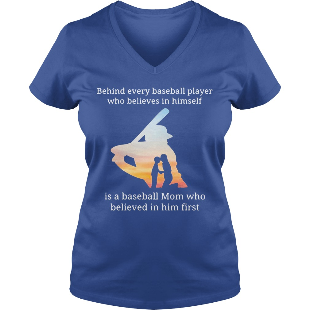 Behind every baseball player who believes in himself is a baseball mom shirt lady v-neck