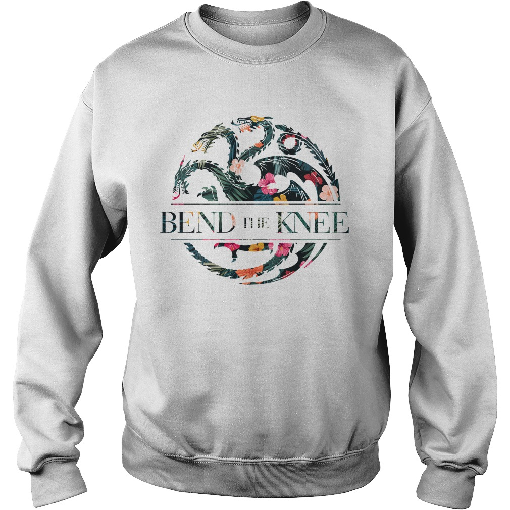 Bend the knee Game of Thrones Flower shirt sweat shirt