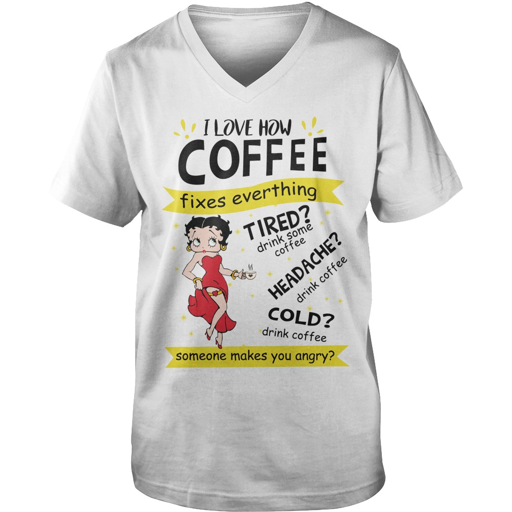 Betty Boop I Love How Coffee Fixes Everything Tired drink Some Coffee shirt guy v-neck