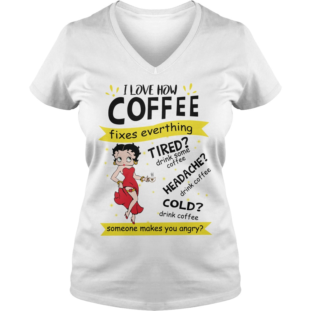 Betty Boop I Love How Coffee Fixes Everything Tired drink Some Coffee shirt lady v-neck