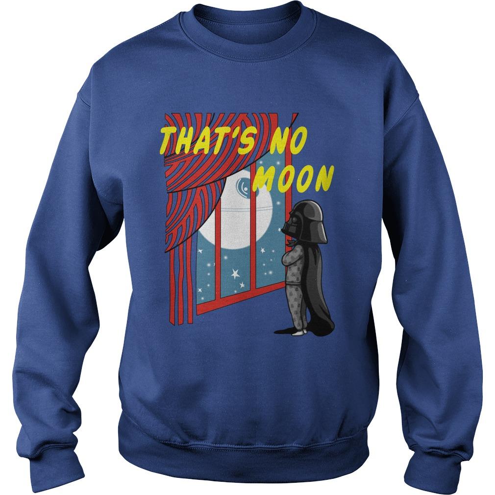 Dark Vader that's no moon shirt sweat shirt
