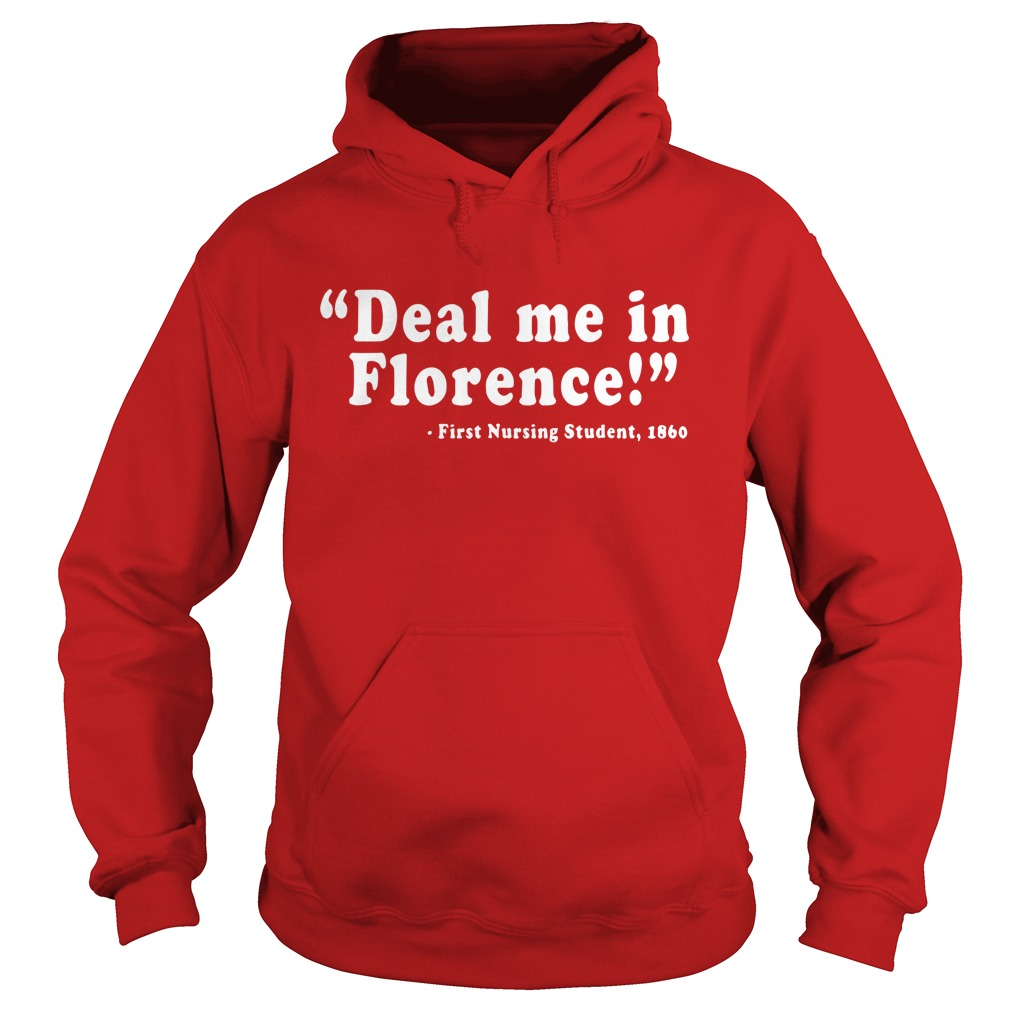 Deal me in Florence First Student Nurse 1860 shirt hoodie