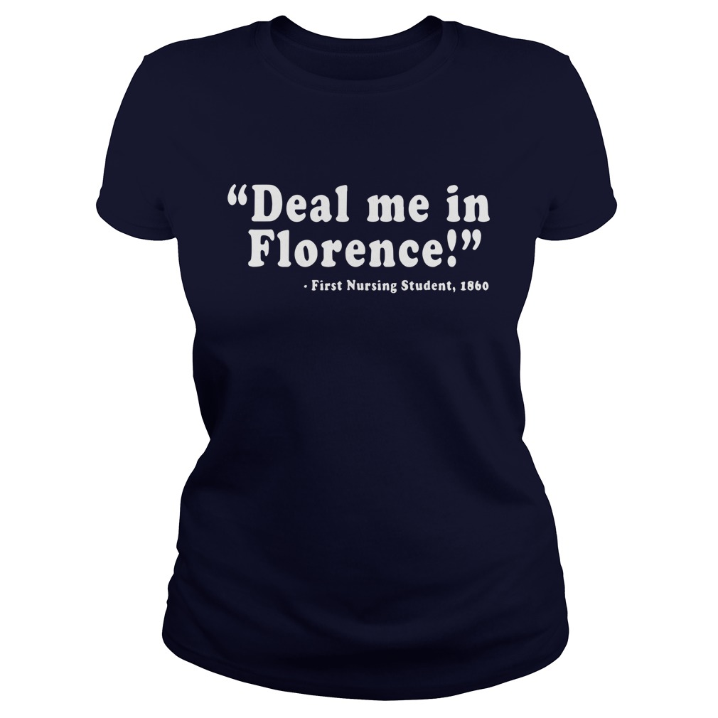 Deal me in Florence First Student Nurse 1860 shirt lady tee