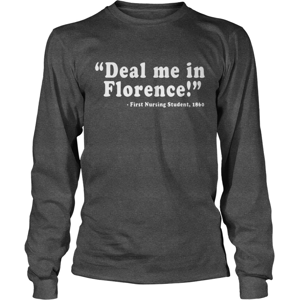 Deal me in Florence First Student Nurse 1860 shirt unisex longsleeve tee