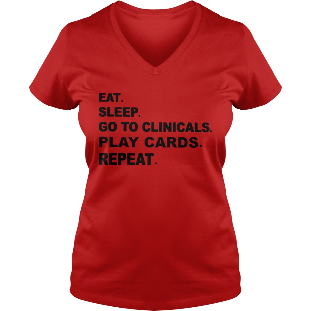 Eat sleep go to clinicals play cards repeat shirt lady v-neck