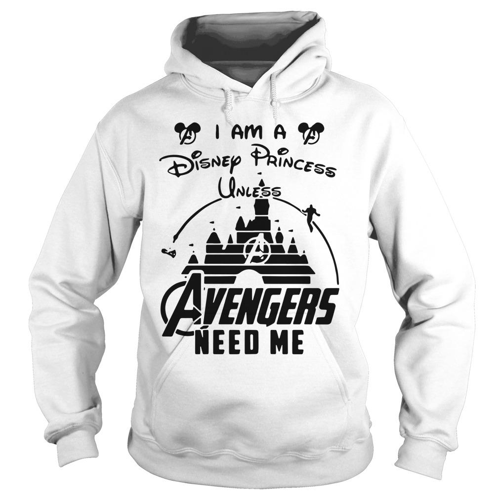 I am a Disney Princess unless Avengers need me shirt hoodie