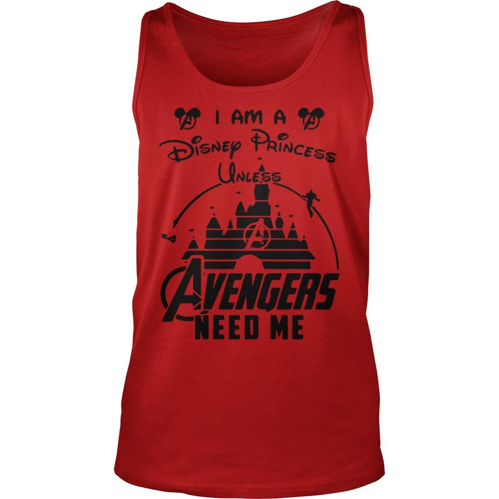 I am a Disney Princess unless Avengers need me shirt unisex tank top