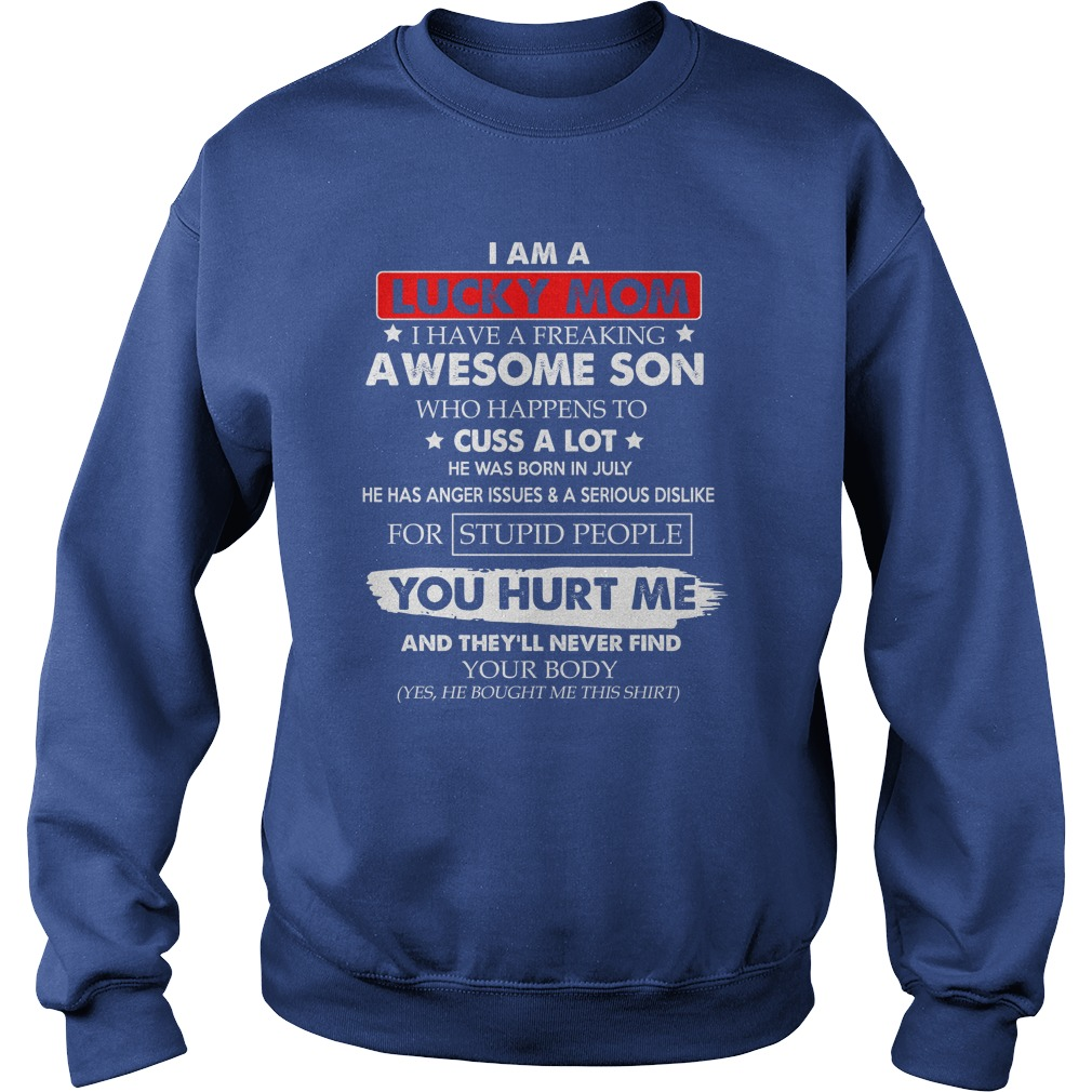 I am a lucky mom i have a freaking awesome son who happens to cuss a lot shirt sweat shirt