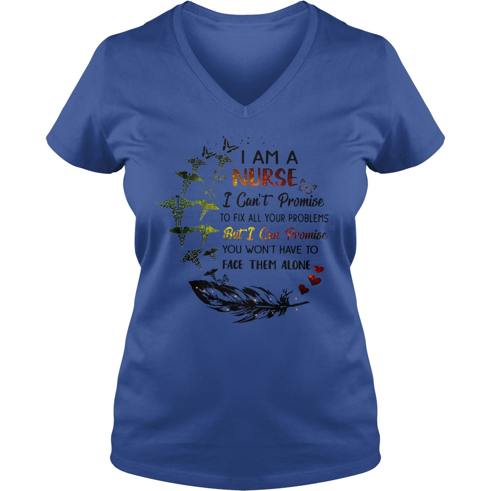 I am a nurse I can't promise to fix all your problems shirt lady v-neck