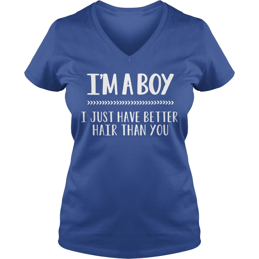 I'm a boy i just have better hair than you shirt lady v-neck