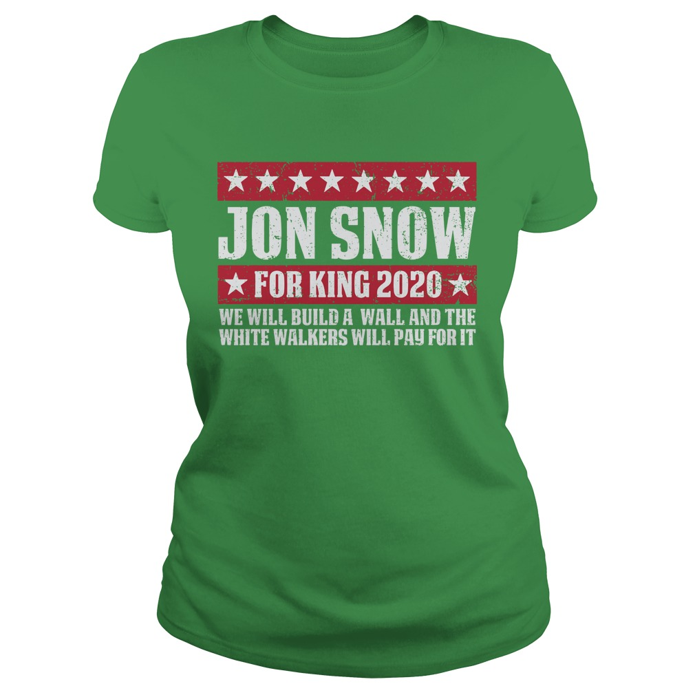 Jon snow for king 2020 we will build a wall shirt lady tee