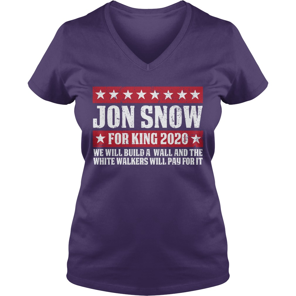 Jon snow for king 2020 we will build a wall shirt lady v-neck