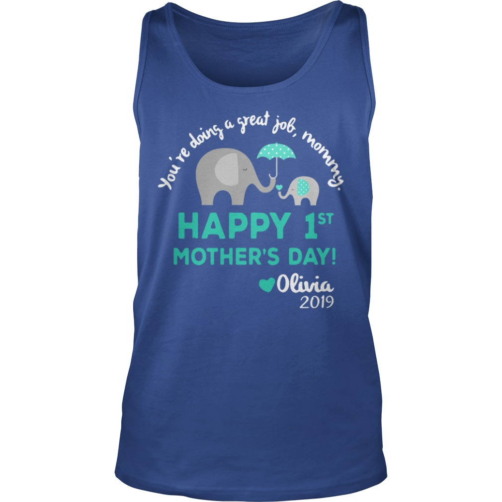 Youre doing a great job mommy Happy 1st mothers day Olivia 2019 shirt unisex tank top